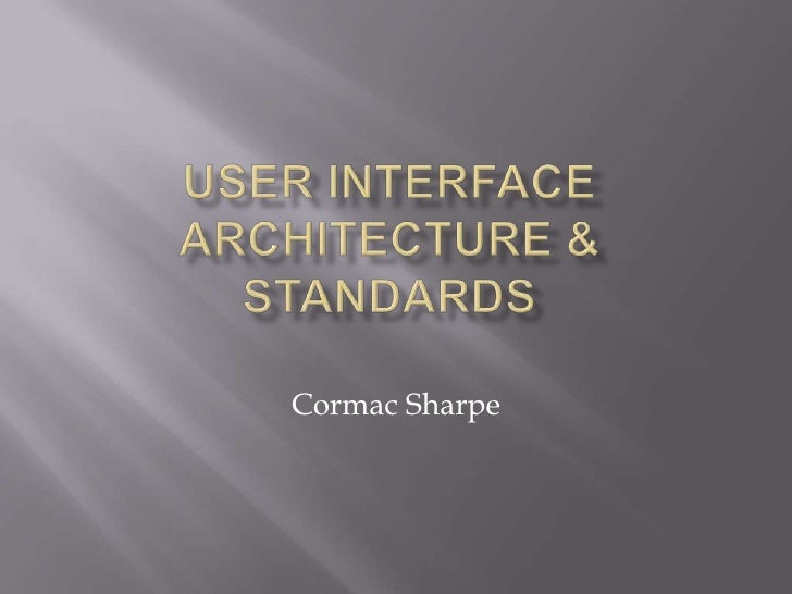 User Interface architecture & Standards<br />Cormac Sharpe<br />