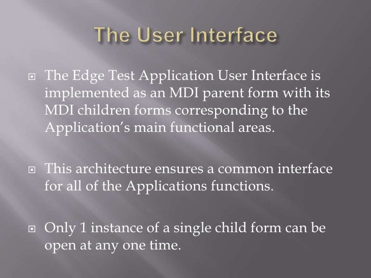 The User Interface<br />The Edge Test Application User Interface is implemented as an MDI parent form with its MDI childre...