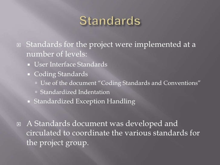 Standards<br />Standards for the project were implemented at a number of levels:<br />User Interface Standards<br />Coding...