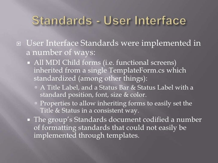 Standards - User Interface <br />User Interface Standards were implemented in a number of ways:<br />All MDI Child forms (...