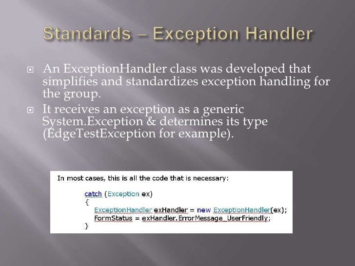 Standards – Exception Handler<br />An ExceptionHandler class was developed that simplifies and standardizes exception hand...