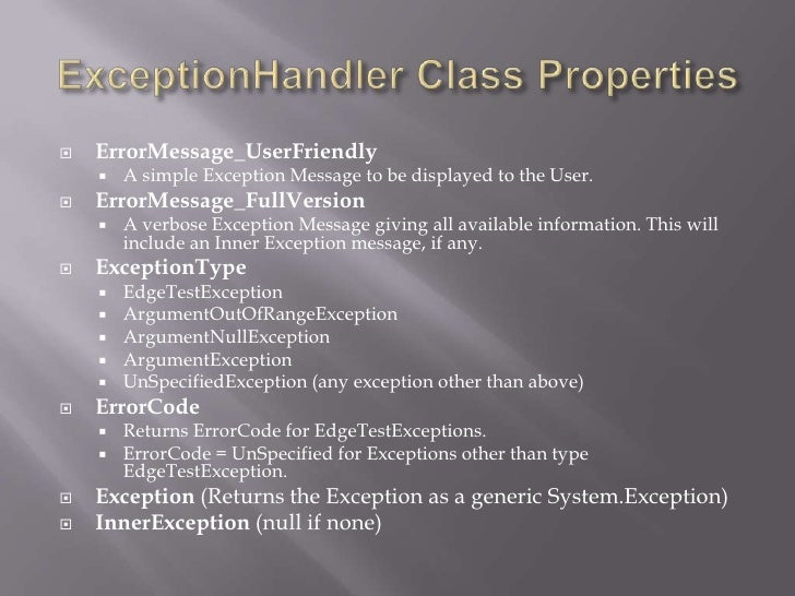 ExceptionHandler Class Properties<br />ErrorMessage_UserFriendly<br />A simple Exception Message to be displayed to the Us...