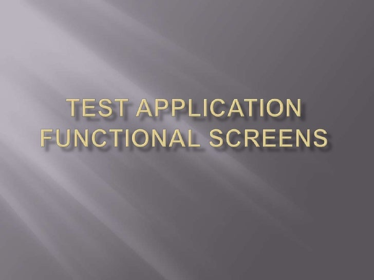 Test Application Functional Screens<br />