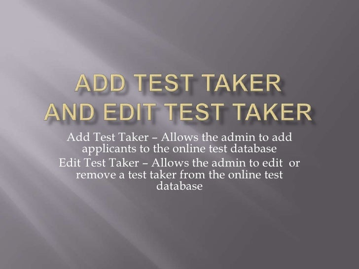 Add test takerAnd Edit test taker<br />Add Test Taker – Allows the admin to add applicants to the online test database<br ...