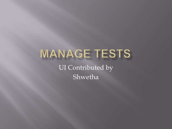 Manage Tests<br />UI Contributed by<br />Shwetha<br />