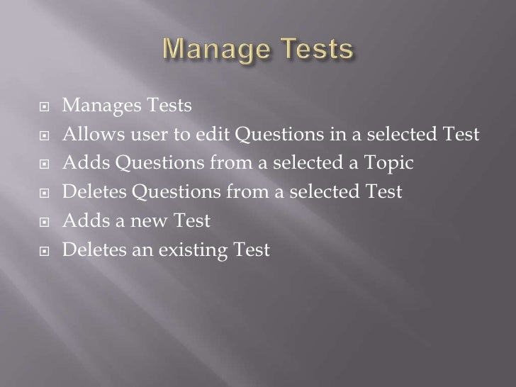 Manage Tests<br />Manages Tests  <br />Allows user to edit Questions in a selected Test<br />Adds Questions from a selecte...