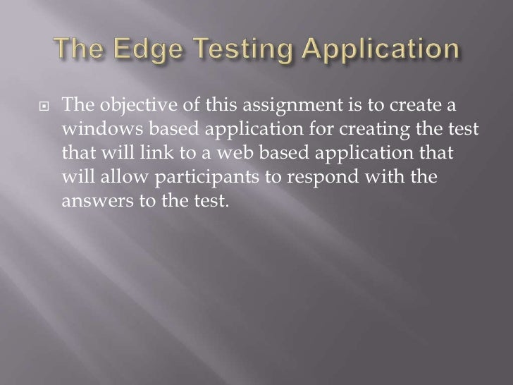 The Edge Testing Application<br />The objective of this assignment is to create a windows based application for creating t...