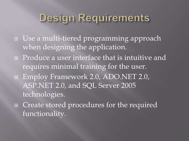 Design Requirements<br />Use a multi-tiered programming approach when designing the application.<br />Produce a user inter...