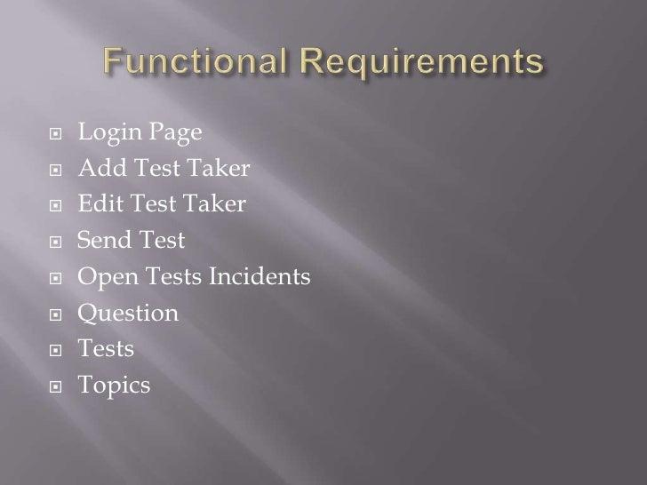 Functional Requirements<br />Login Page<br />Add Test Taker<br />Edit Test Taker<br />Send Test<br />Open Tests Incidents<...