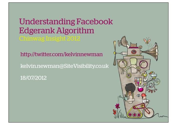 Understanding FacebookEdgerank AlgorithmChinwag Insight 2012http://twitter.com/kelvinnewmankelvin.newman@SiteVisibility.co...