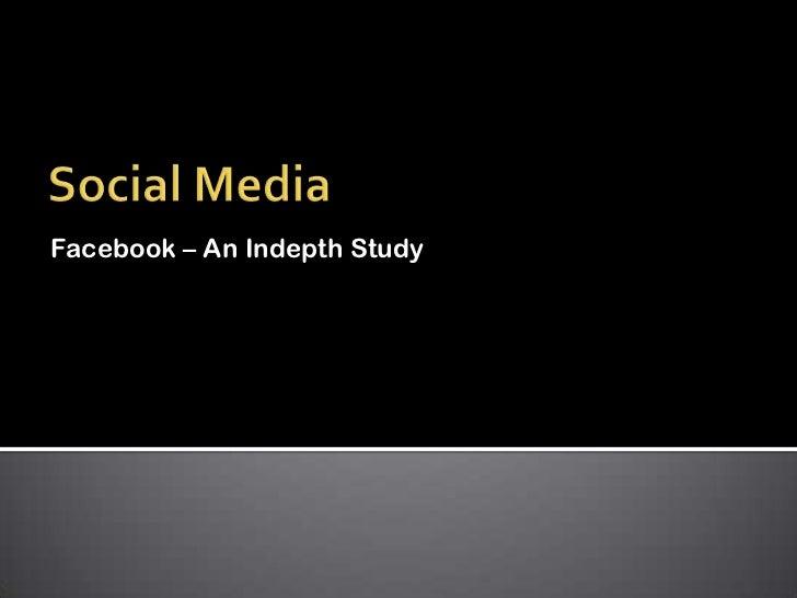 Facebook – An Indepth Study
