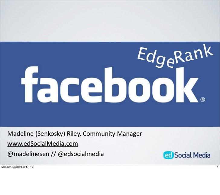 Edge Rank    Madeline (Senkosky) Riley, Community Manager    www.edSocialMedia.com    @madelinesen // @edsocialmedia...