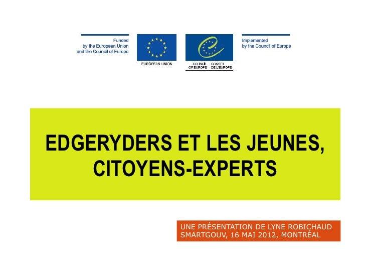 EDGERYDERS ET LES JEUNES,    CITOYENS-EXPERTS            UNE PRÉSENTATION DE LYNE ROBICHAUD            SMARTGOUV, 16 MAI 2...