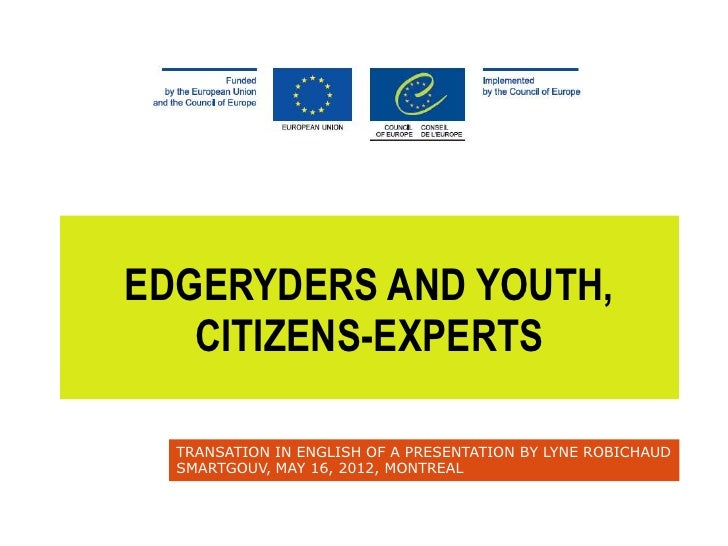 EDGERYDERS AND YOUTH,   CITIZENS-EXPERTS  TRANSATION IN ENGLISH OF A PRESENTATION BY LYNE ROBICHAUD  SMARTGOUV, MAY 16, 20...