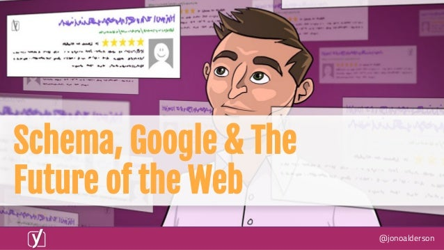 @jonoalderson Schema, Google & The Future of the Web