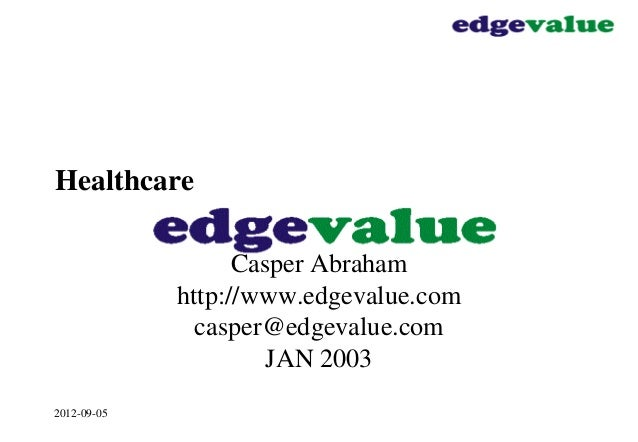 2012-09-05 Healthcare Casper Abraham http://www.edgevalue.com casper@edgevalue.com JAN 2003