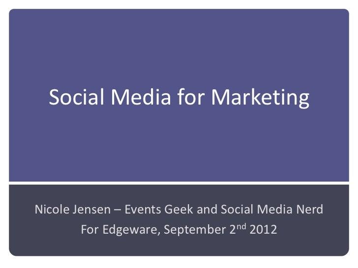 Social Media for MarketingNicole Jensen – Events Geek and Social Media Nerd        For Edgeware, September 2nd 2012