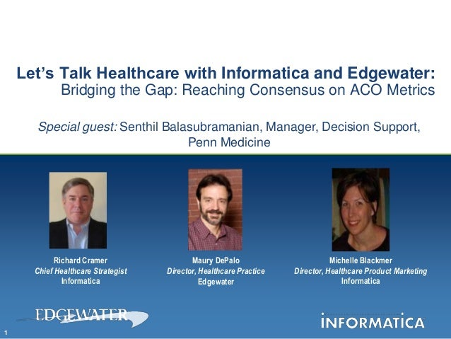 Let's Talk Healthcare with Informatica and Edgewater:             Bridging the Gap: Reaching Consensus on ACO Metrics     ...