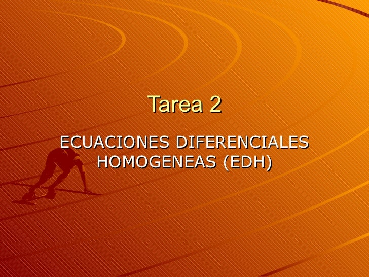 Tarea 2 ECUACIONES DIFERENCIALES HOMOGENEAS (EDH)