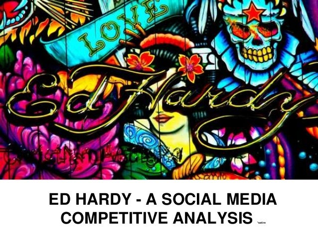 ED HARDY - A SOCIAL MEDIA  COMPETITIVE ANALYSIS *satire