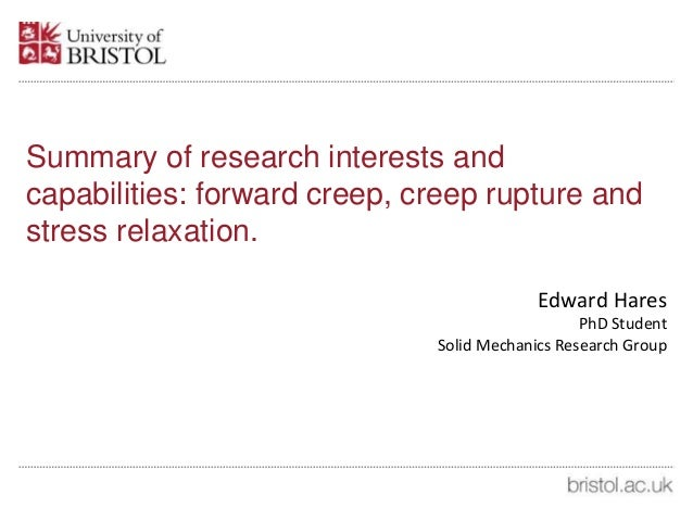 Summary of research interests and capabilities: forward creep, creep rupture and stress relaxation. Edward Hares PhD Stude...