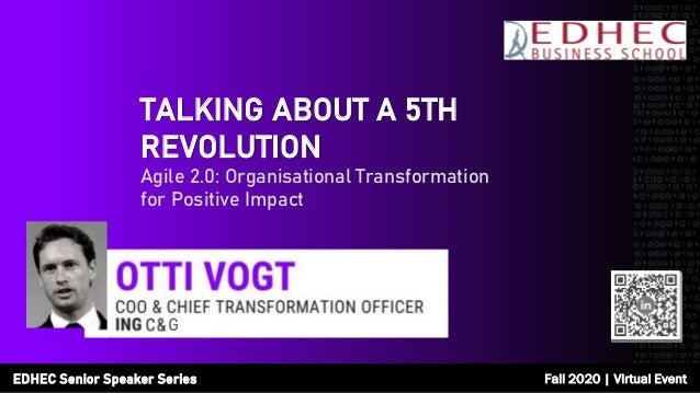 TALKING ABOUT A 5TH REVOLUTION Agile 2.0: Organisational Transformation for Positive Impact G EDHEC Senior Speaker Series ...