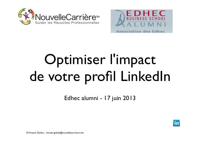 ©Vincent Giolito - vincent.giolito@nouvellecarriere.comOptimiser limpactde votre profil LinkedInEdhec alumni - 17 juin 2013