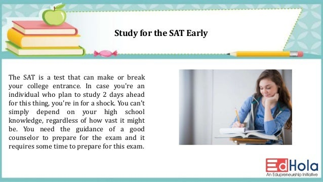 how to prepare for the sat Cailey hall is a content developer @knewton the sat prep industry, like the self-help book industry, is super-saturated with tips on how to be your best you you can.