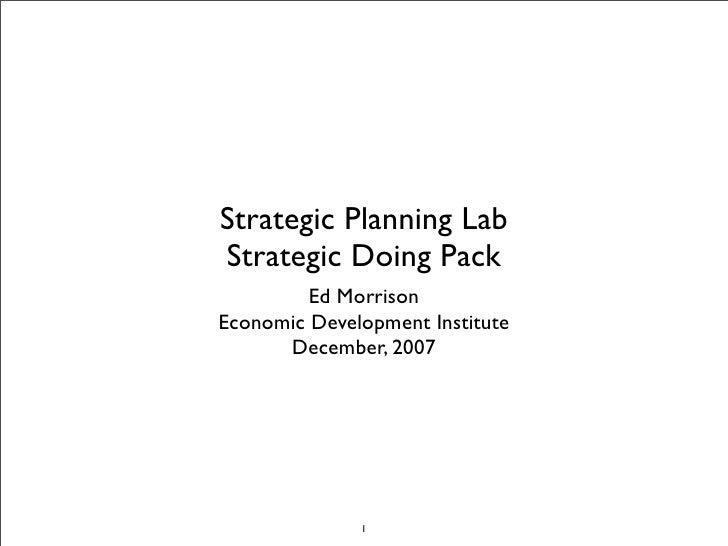 Strategic Planning Lab Strategic Doing Pack          Ed Morrison Economic Development Institute       December, 2007      ...