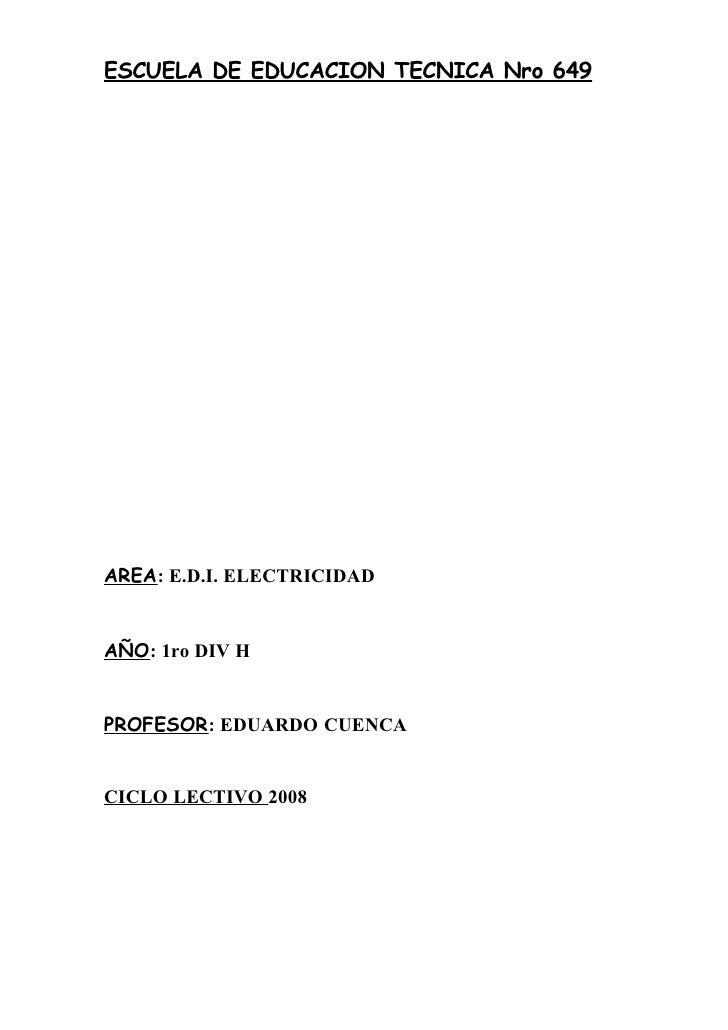 ESCUELA DE EDUCACION TECNICA Nro 649     AREA: E.D.I. ELECTRICIDAD   AÑO: 1ro DIV H   PROFESOR: EDUARDO CUENCA   CICLO LEC...