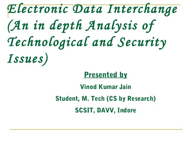 Presented by Vinod Kumar Jain Student, M. Tech (CS by Research) SCSIT, DAVV, Indore Electronic Data Interchange (An in dep...