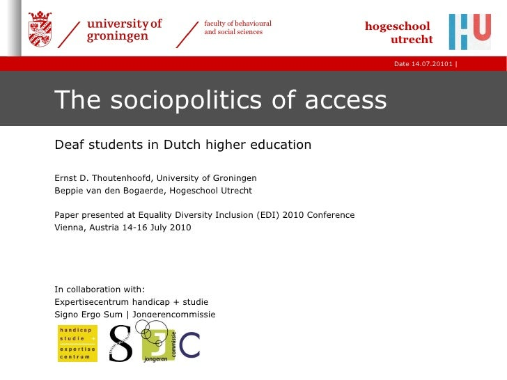 The sociopolitics of access Deaf students in Dutch higher education Ernst D. Thoutenhoofd, University of Groningen Beppie ...