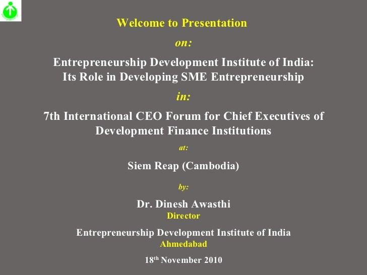 Welcome to Presentation  on: Entrepreneurship Development Institute of India: Its Role in Developing SME Entrepreneurship ...