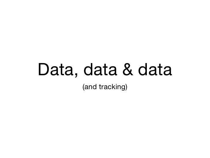 Data, data & data <ul><li>(and tracking) </li></ul>