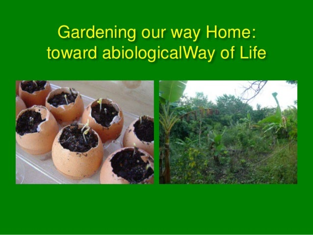 Gardening our way Home:toward abiologicalWay of Life