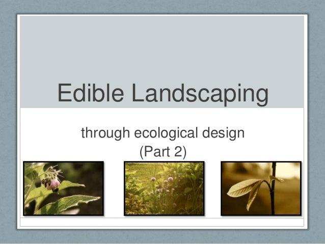 Edible Landscaping  through ecological design           (Part 2)
