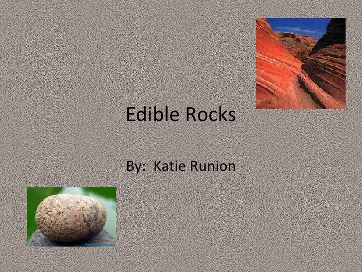 Edible Rocks<br />By:  Katie Runion<br />