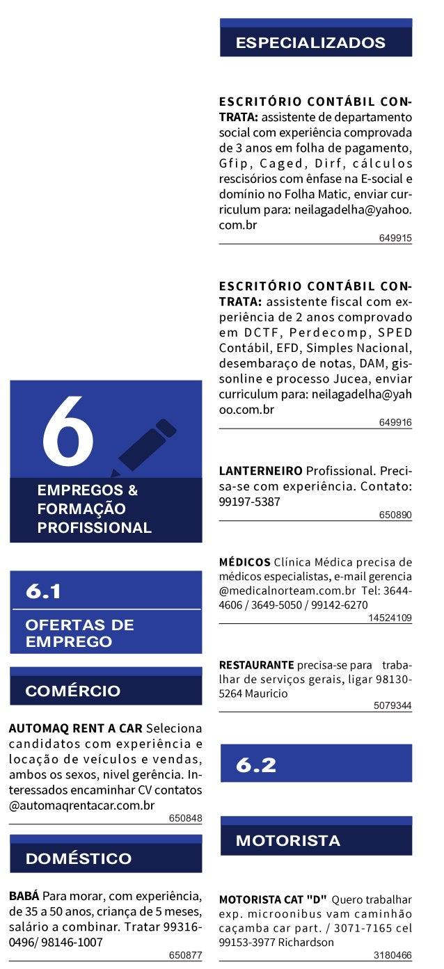 Manaus, Quinta-feira, 19 de Maio de 20164 CLASSIFICADOS 3633-1664 Ligue e anuncie: LOJA DE CLASSIFICADOS CENTRO RUA JOAQUI...