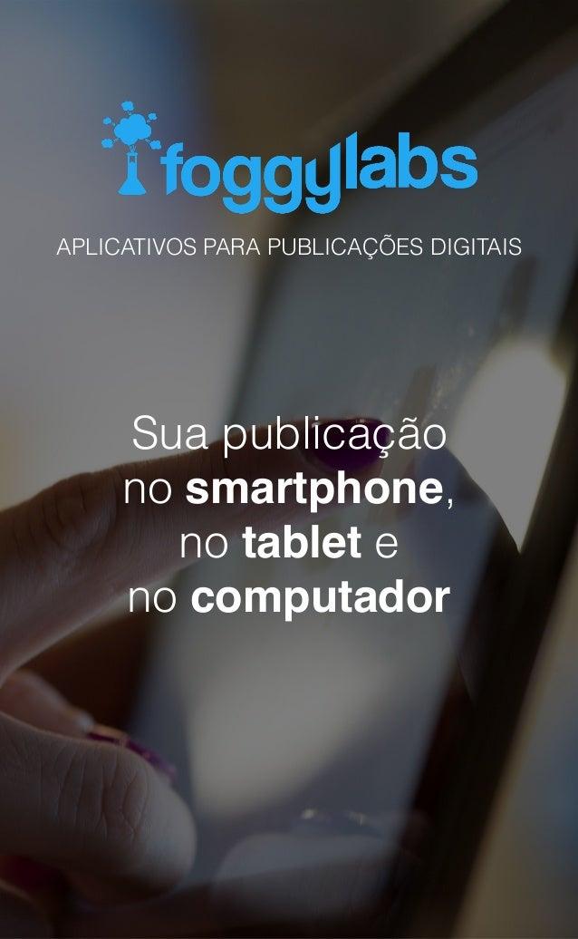 APLICATIVOS PARA PUBLICAÇÕES DIGITAIS Sua publicação no smartphone, no tablet e no computador