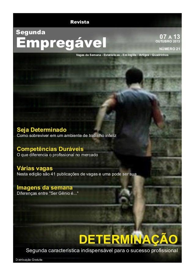 Revista  Segunda  Empregável  07 A 1 3  OUTUBRO 201 3  NÚMERO 21  Vagas da Semana - Estatísticas - Em Inglês - Artigos - Q...