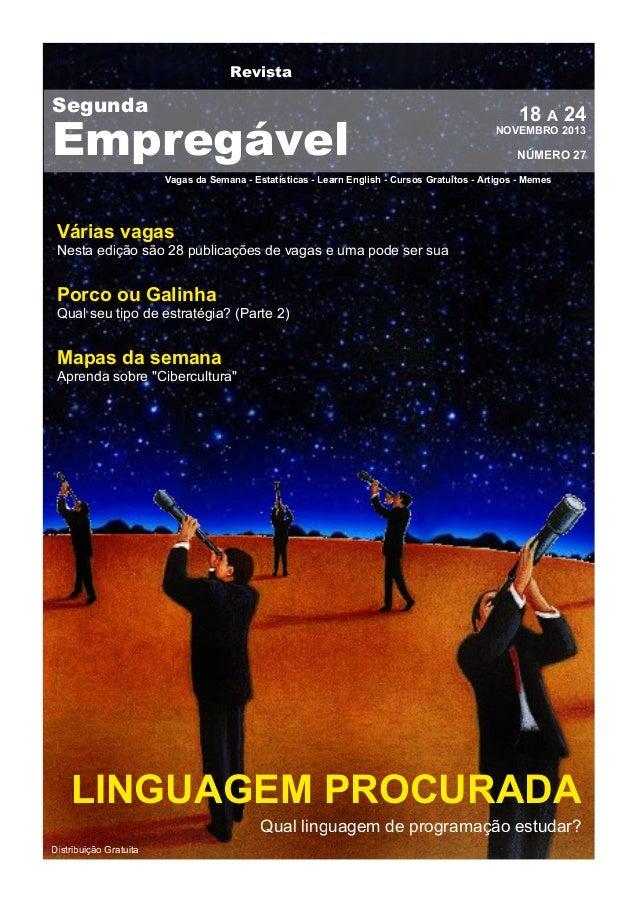 Revista  Segunda  Empregável  1 8 A 24  NOVEMBRO 201 3  NÚMERO 27  Vagas da Semana - Estatísticas - Learn English - Cursos...