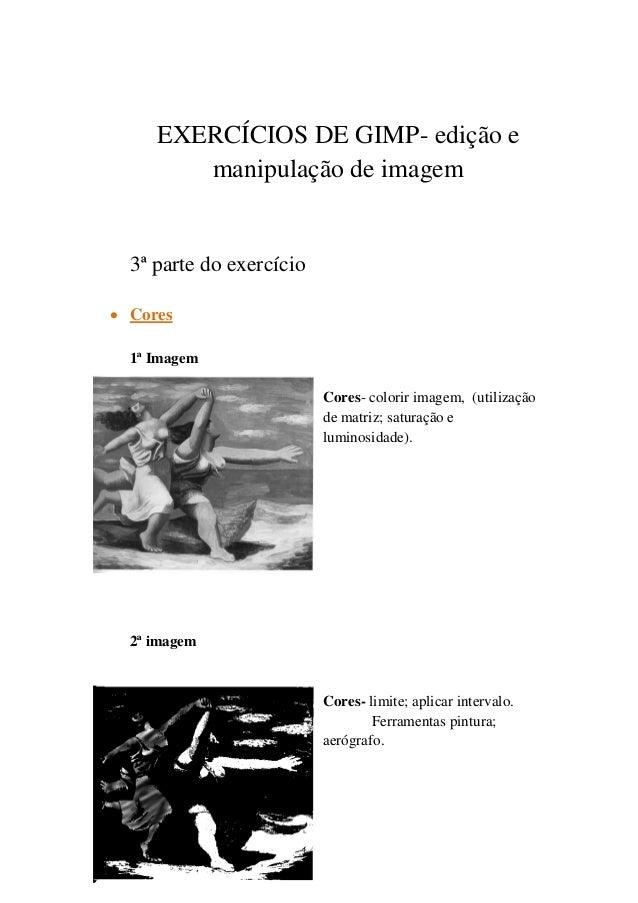 EXERCÍCIOS DE GIMP- edição emanipulação de imagem3ª parte do exercício Cores1ª ImagemCores- colorir imagem, (utilizaçãode...