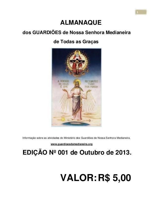 1 ALMANAQUE dos GUARDIÕES de Nossa Senhora Medianeira de Todas as Graças Informação sobre as atividades do Ministério dos ...