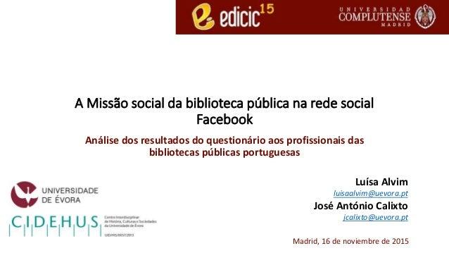 A Missão social da biblioteca pública na rede social Facebook Análise dos resultados do questionário aos profissionais das...