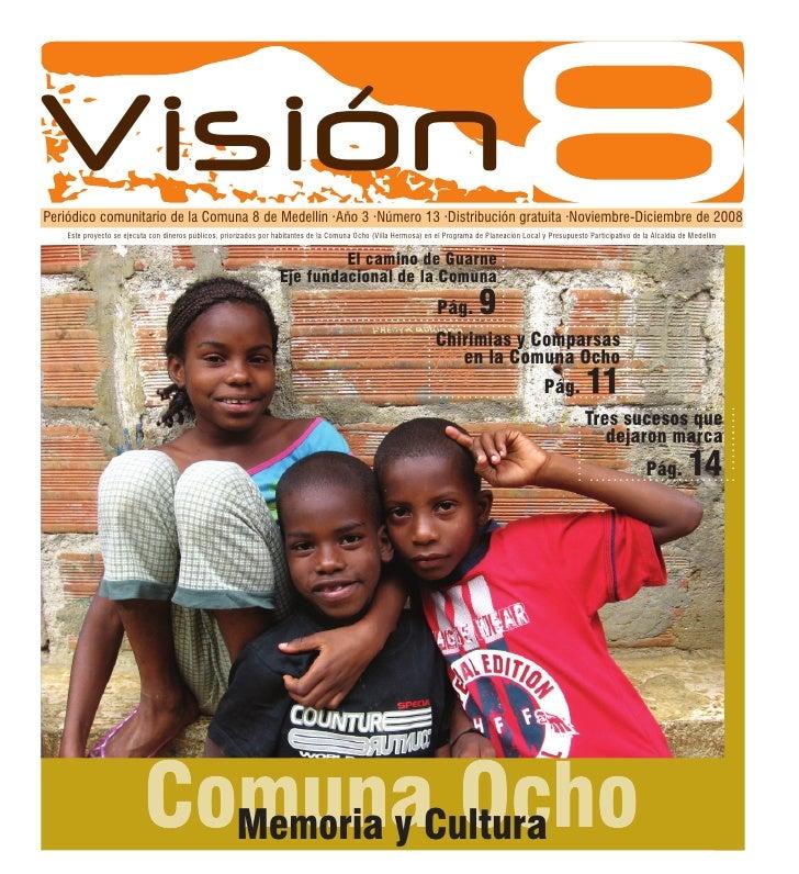 Visión Periódico comunitario de la Comuna 8 de Medellín ·Año 3 ·Número 13 ·Distribución gratuita ·Noviembre-Diciembre de 2...