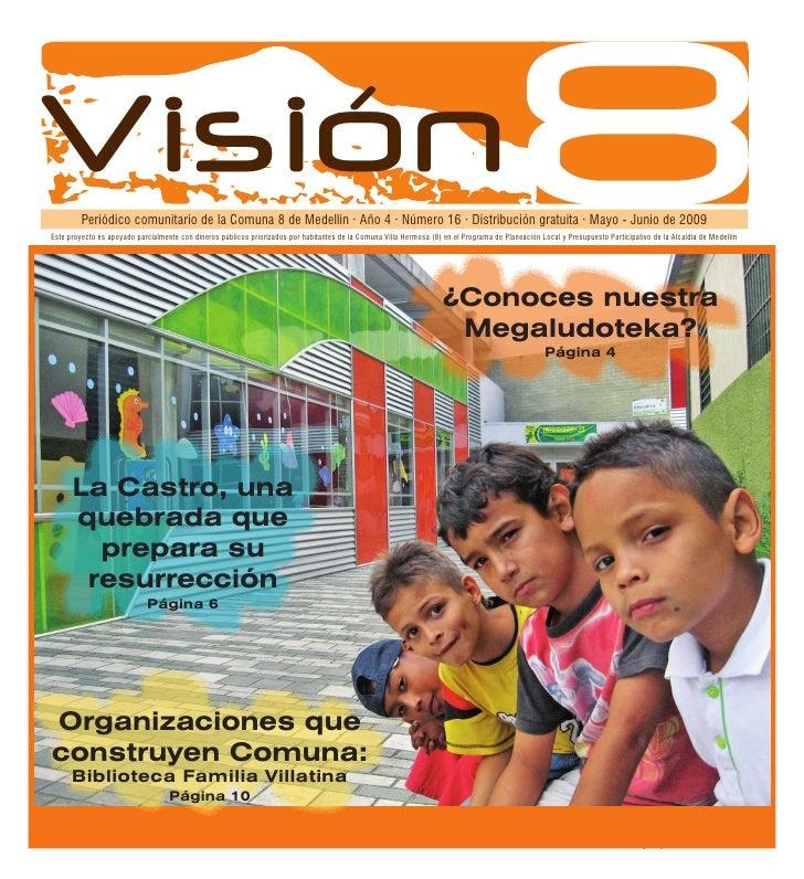 Invitados   Invitados   Visión   Periódico comunitario de la Comuna 8 de Medellín · Año 4 · Número 16 · Distribución gratu...