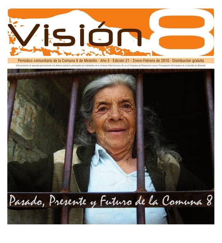 PDL Comuna 8   PDL Comuna 8   Visión   Periódico comunitario de la Comuna 8 de Medellín · Año 5 · Edición 21 - Enero-Febre...