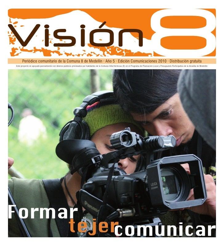 Comunicaciones  ComunicacionesVisiónPeriódico comunitario de la Comuna 8 de Medellín · Año 5 · Edición Comunicaciones 2010...