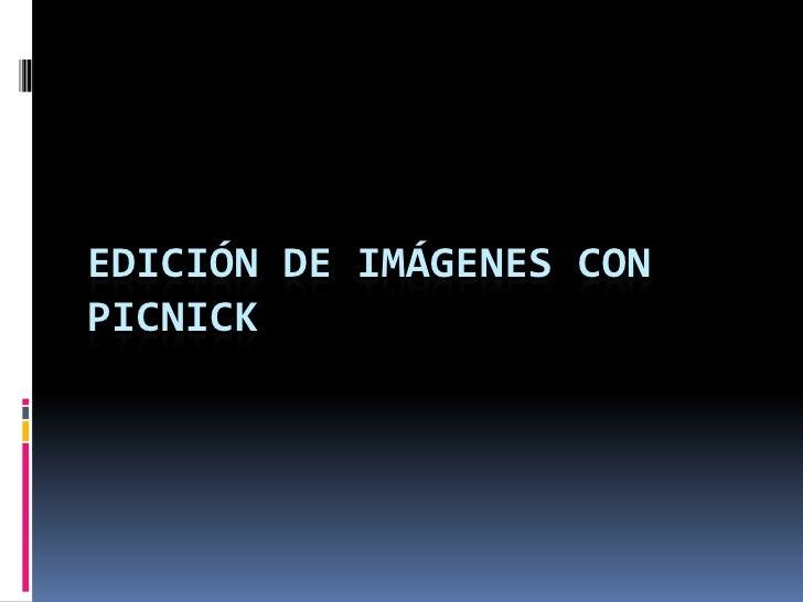 EDICIÓN DE IMÁGENES CON PICNICK