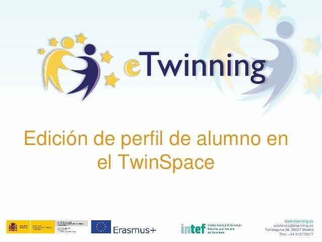 www.etwinning.es asistencia@etwinning.es Torrelaguna 58, 28027 Madrid Tfno: +34 913778377 Edición de perfil de alumno en e...